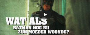 Woensdag 25 maart Filmpje: Wat Als Batman nog bij zijn moeder woonde?